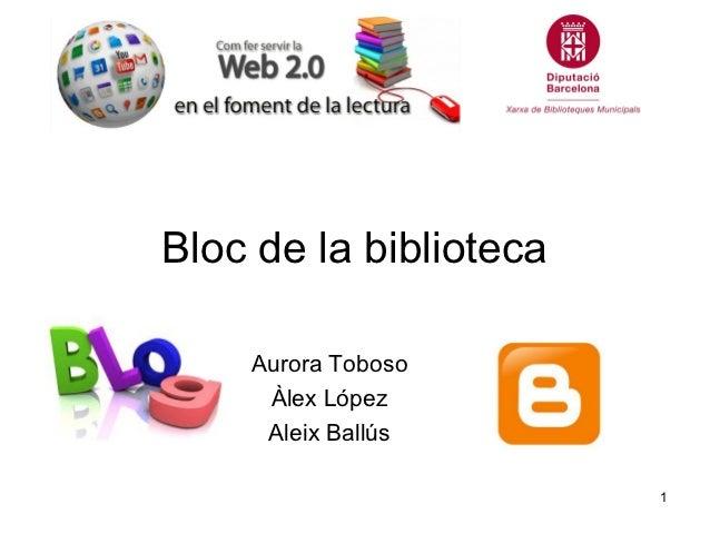 Bloc de la biblioteca    Aurora Toboso     Àlex López     Aleix Ballús                        1