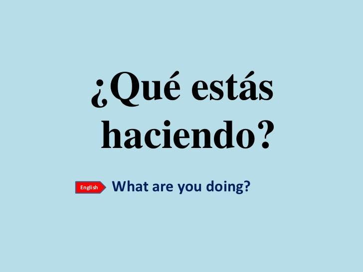 present progressive in spanish qué estás haciendo