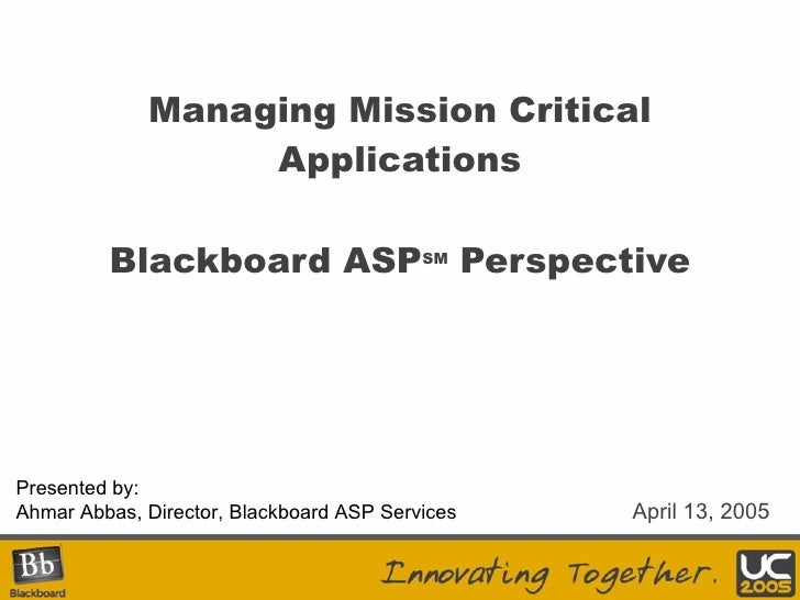 Managing Mission Critical Applications Blackboard ASP SM  Perspective Presented by: Ahmar Abbas, Director, Blackboard ASP ...