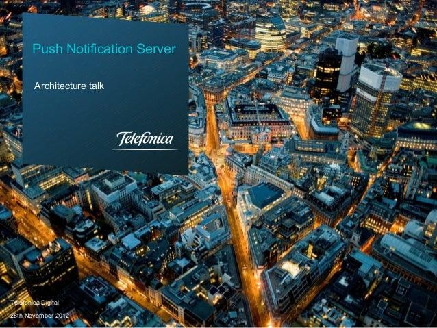 Push Notification Server        Architecture talkTelefonica Digital28th November 2012