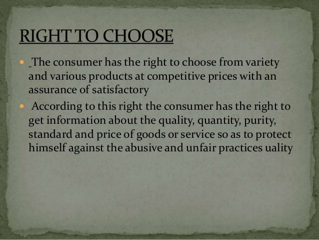  The consumer should be protected against dishonest or misleading..advertising or labeling and has the right to be the fa...