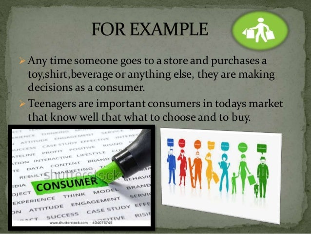  Any time someone goes to a store and purchases a toy,shirt,beverage or anything else, they are making decisions as a con...