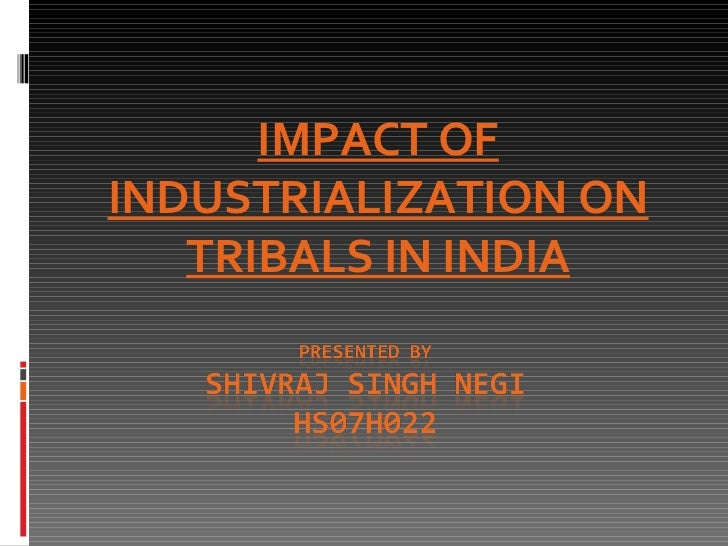 IMPACT OF INDUSTRIALIZATION ON TRIBALS IN INDIA