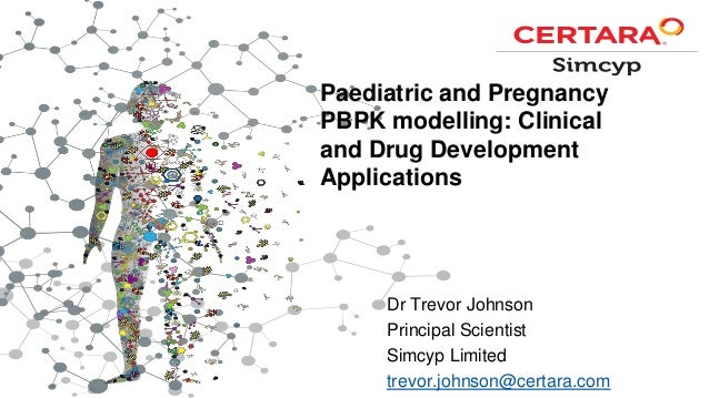 Paediatric and Pregnancy PBPK modelling: Clinical and Drug Development Applications Dr Trevor Johnson Principal Scientist ...
