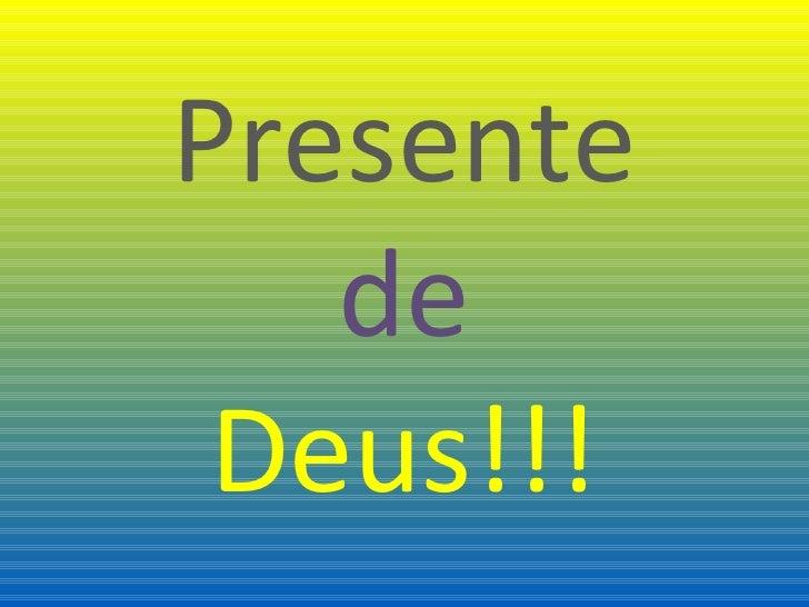 Presente   de Deus!!!