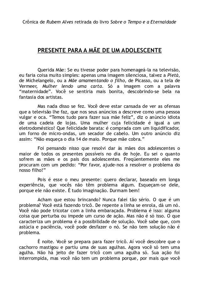Crônica de Rubem Alves retirada do livro Sobre o Tempo e a Eternaidade PRESENTE PARA A MÃE DE UM ADOLESCENTE Querida Mãe: ...