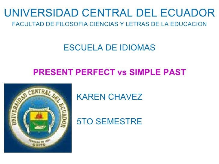 UNIVERSIDAD CENTRAL DEL ECUADOR FACULTAD DE FILOSOFIA CIENCIAS Y LETRAS DE LA EDUCACION ESCUELA DE IDIOMAS PRESENT PERFECT...