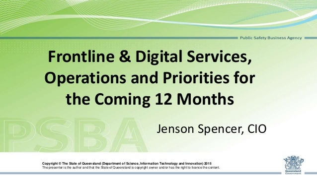 Frontline & Digital Services, Operations and Priorities for the Coming 12 Months Jenson Spencer, CIO Copyright © The State...