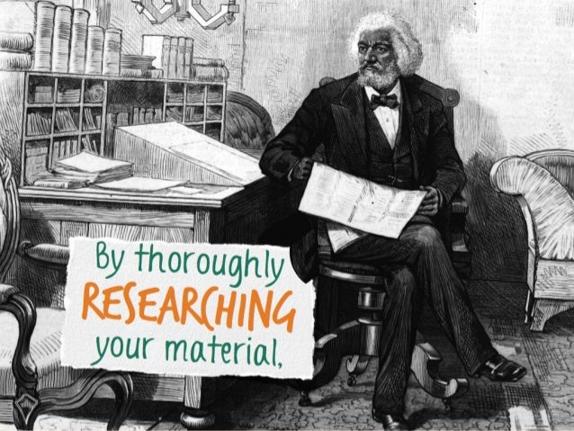 By thoroughly  researching your material,