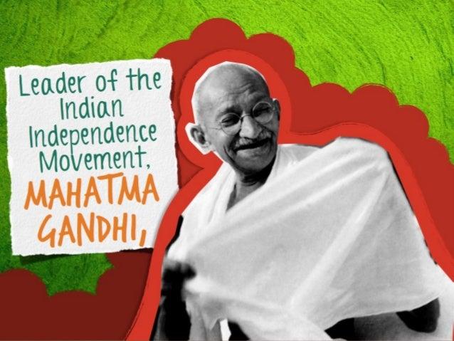 eader of the L Indian ndependence I Movement,  Mahatma Gandhi,