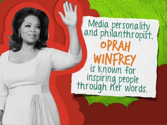 Media personality and philanthropist,  Oprah Winfrey  is known for inspiring people through her words.