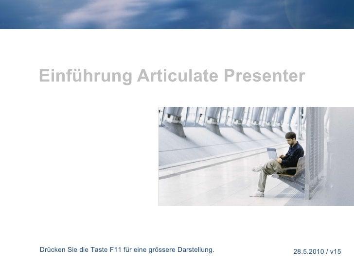 Einführung Articulate Presenter Drücken Sie die Taste F11 für eine grössere Darstellung. 28.5.2010 / v15