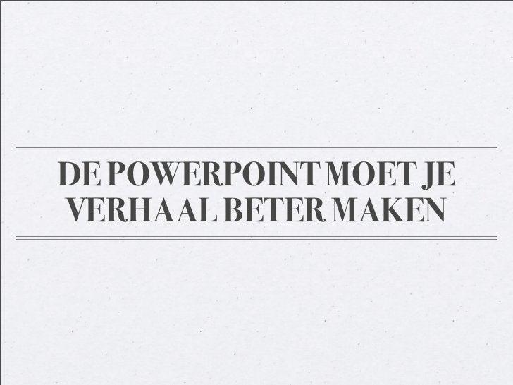 DE POWERPOINT MOET JE VERHAAL BETER MAKEN