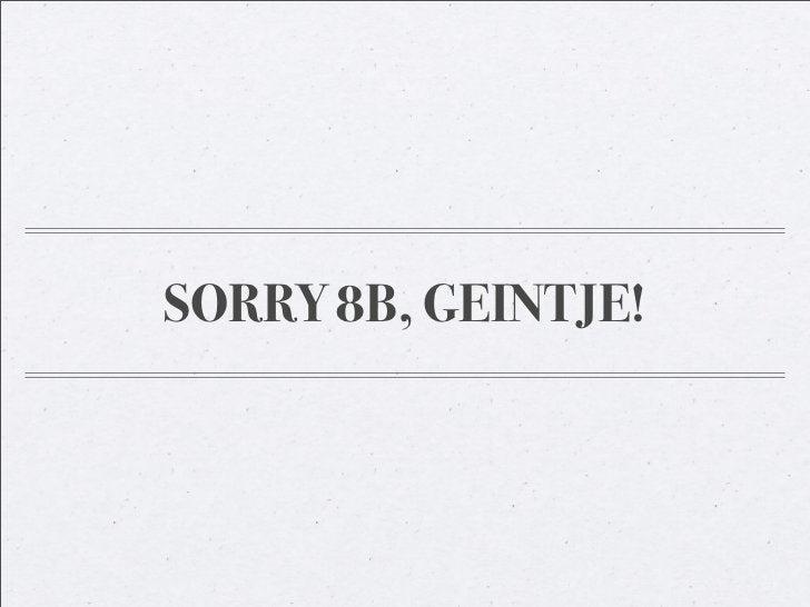 SORRY 8B, GEINTJE!