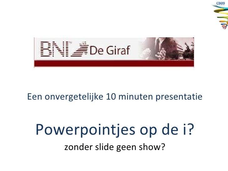 Een onvergetelijke 10 minuten presentatie Powerpointjes op de i? zonder slide geen show?