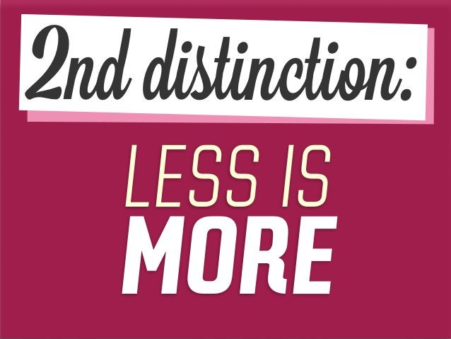 LESS IS MORE 2nd distinction: