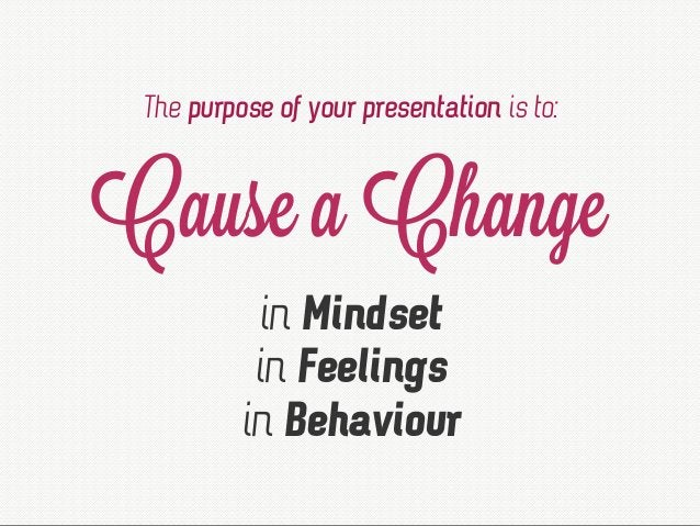 The purpose of your presentation is to: in Mindset in Feelings in Behaviour Cause a Change