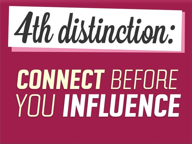 CONNECT BEFORE YOU INFLUENCE 4th distinction: