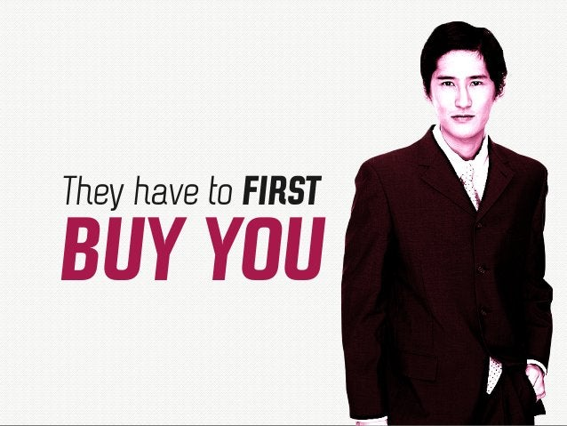 They have to FIRST BUY YOU