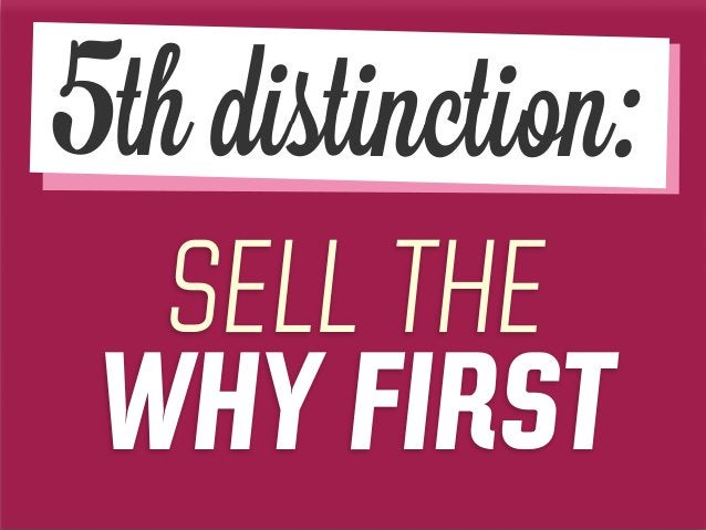 SELL THE WHY FIRST 5th distinction: