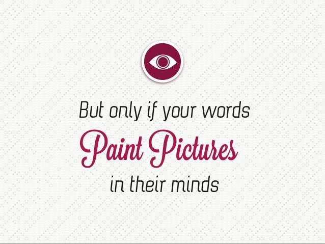 But only if your words Paint Pictures in their minds