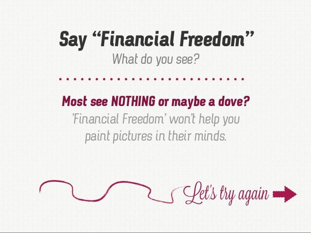 """Most see NOTHING or maybe a dove? 'Financial Freedom' won't help you paint pictures in their minds. Say """"Financial Freedom..."""
