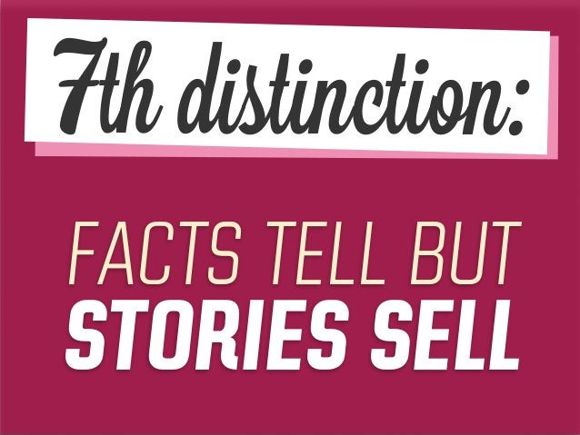 FACTS TELL BUT STORIES SELL 7th distinction: