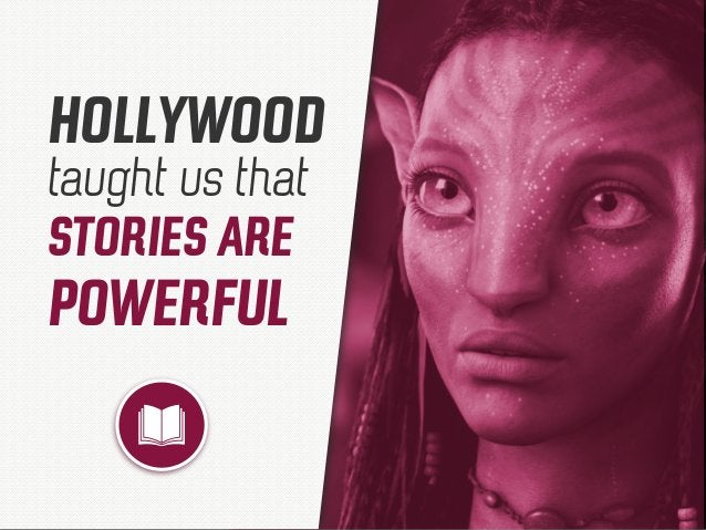 HOLLYWOOD taught us that STORIES ARE POWERFUL