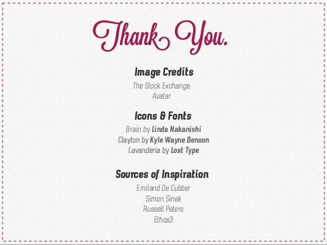 Thank You. Icons & Fonts Brain by Linda Nakanishi Clayton by Kyle Wayne Benson Lavanderia by Lost Type Sources of Inspirat...