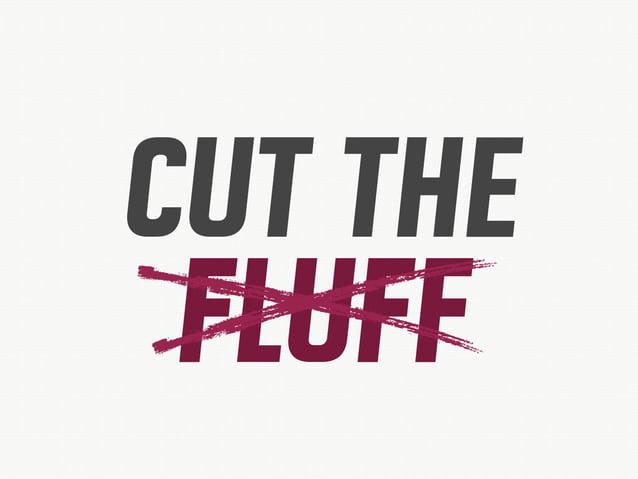 CUT THE FLUFF