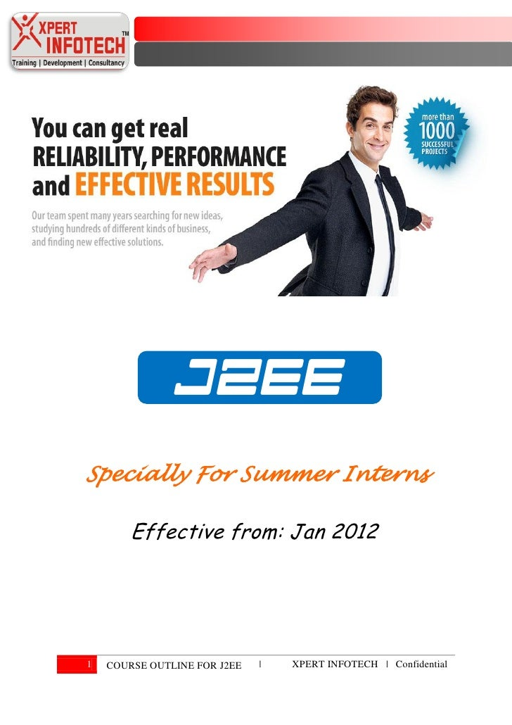 J2EESpecially For Summer Interns        Effective from: Jan 20121   COURSE OUTLINE FOR J2EE   |   XPERT INFOTECH | Confide...