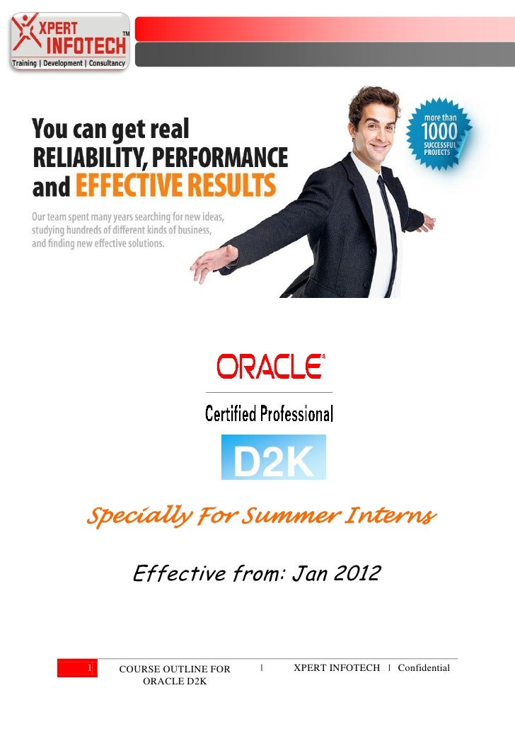D2KSpecially For Summer Interns     Effective from: Jan 20121   COURSE OUTLINE FOR    |   XPERT INFOTECH | Confidential   ...