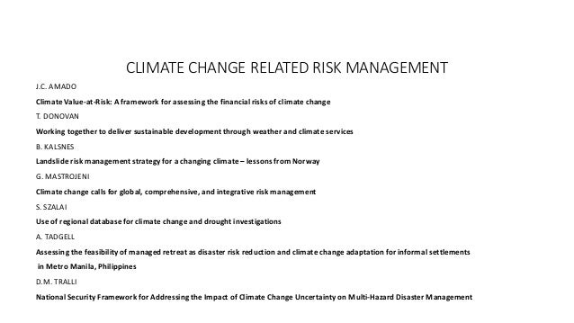 CLIMATE CHANGE RELATED RISK MANAGEMENT  J.C. AMADO  Climate Value-at-Risk: A framework for assessing the financial risks o...