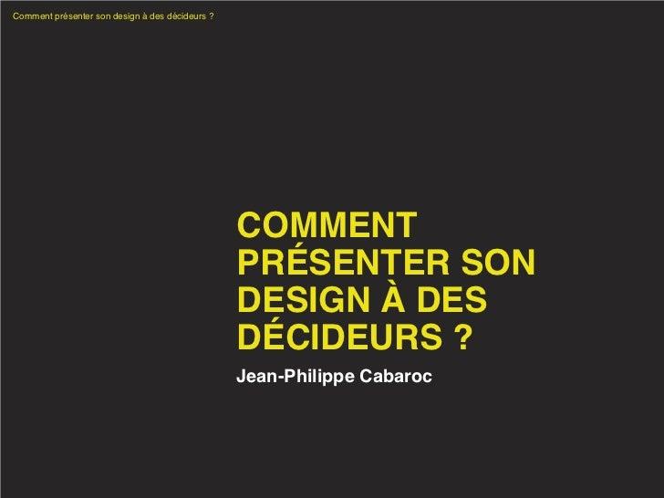 Comment présenter son design à des décideurs ?                                                 COMMENT                    ...