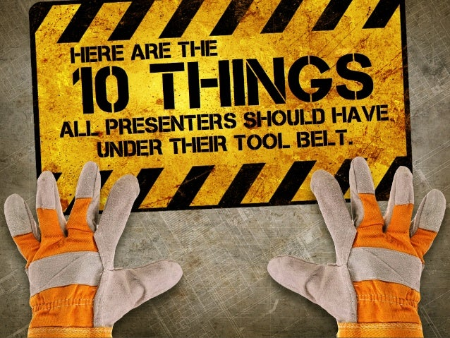 here are the 10 things all presenters should have under their tool Belt.