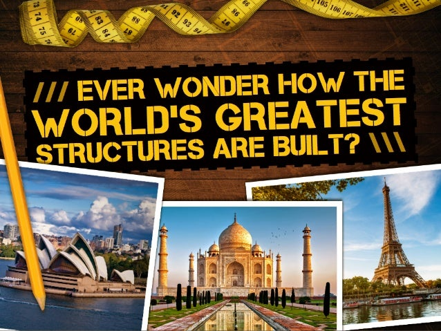 /// ever wonder how the world's greatest structures are Built?