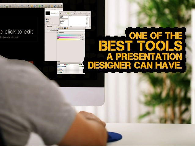 BEST TOOLS One of THE A PRESENTATION DESIGNER CAN HAVE.