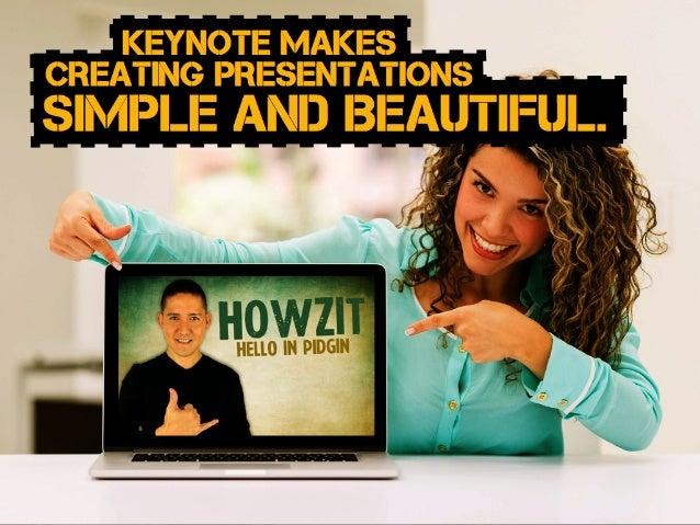 KEYNOTE MAKES CREATING PRESENTATIONS SIMPLE and Beautiful.