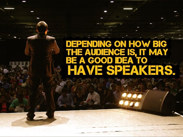 Depending on how Big the audience is, it may Be a good idea to have speakers.