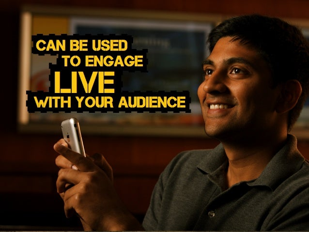 TO ENGAGE LIVEWITH YOUR AUDIENCE CAN BE USED
