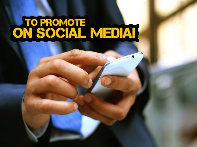 ON SOCIAL MEDIA! TO PROMOTE