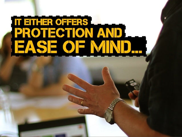 ease of mind... it either offers protection and