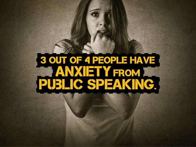 3 OUT OF 4 people have puBlic speaking. fromAnxiety