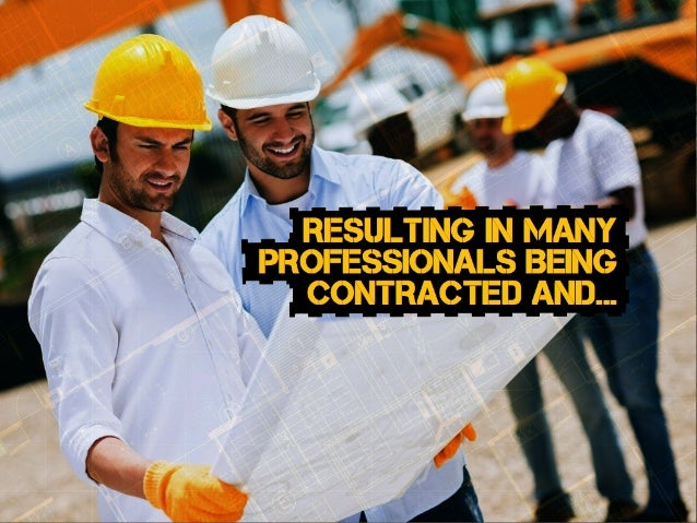 RESULTING IN many professionALS BEING contracted AND...