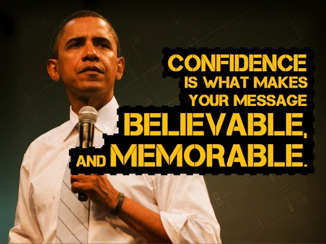 and memoraBle. BelievaBle, your message is what makes Confidence
