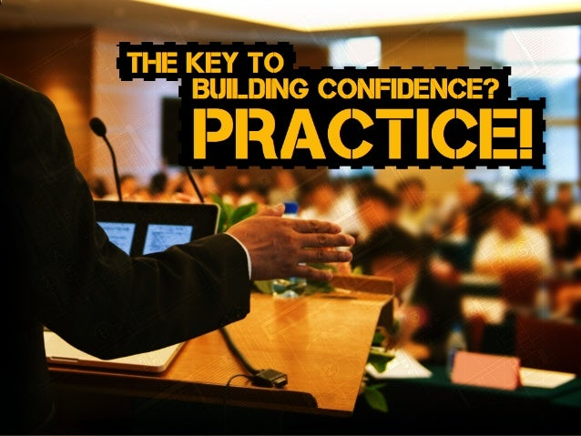 The key to Building confidence? PRACTICE!