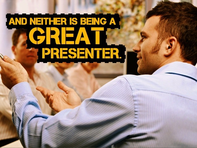 and neither is Being a presenter. great