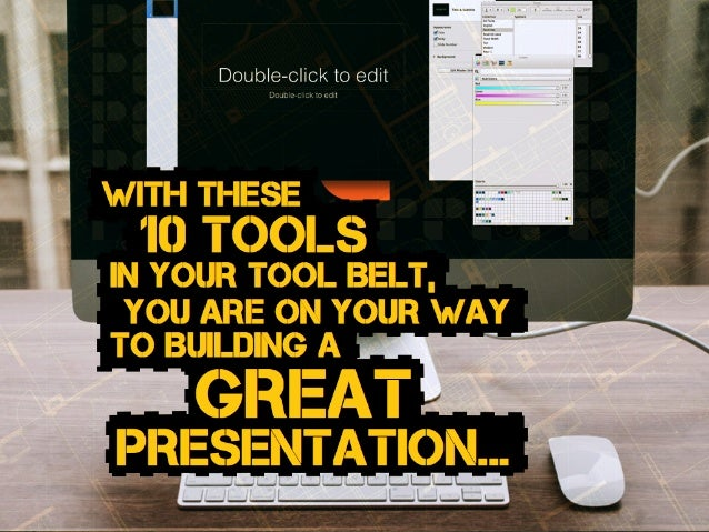 YOU ARE ON YOUR WAY presentation... IN YOUR TOOL BELT, with these 10 tools TO BUILDING A great