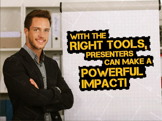 presenters can make a powerful impact! with the right tools,