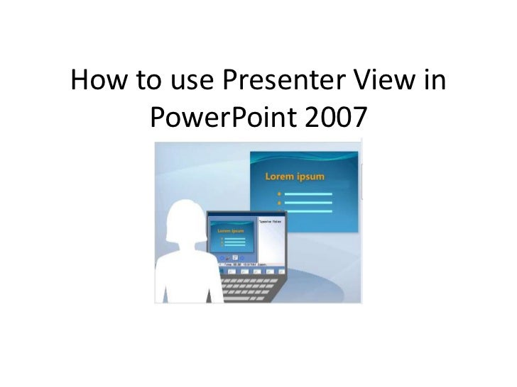 How to use Presenter View in      PowerPoint 2007